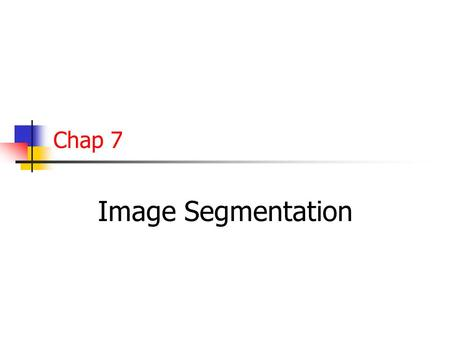 Chap 7 Image Segmentation. Edge-Based Segmentation The edge information is used to determine boundaries of objects Pixel-based direct classification methods.