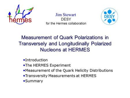 Jim Stewart DESY Measurement of Quark Polarizations in Transversely and Longitudinally Polarized Nucleons at HERMES for the Hermes collaboration Introduction.