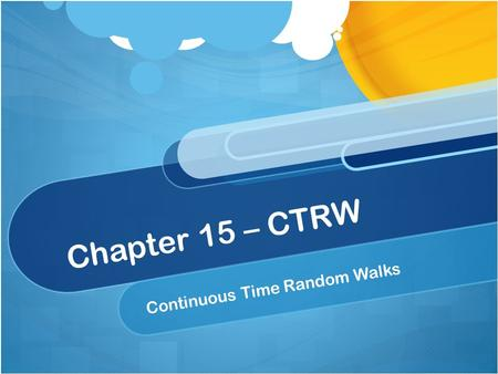Chapter 15 – CTRW Continuous Time Random Walks. Random Walks So far we have been looking at random walks with the following Langevin equation  is a.