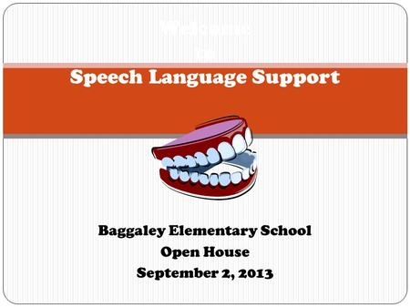 Baggaley Elementary School Open House September 2, 2013 Welcome to Speech Language Support.