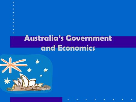 Australia's Government and Economics. Australia's Government Federal parliamentary democracy. There are three key factors that determine Australia's government: