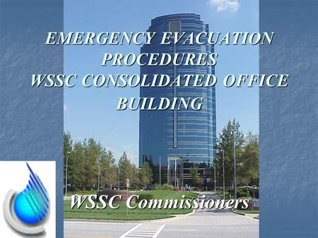 WSSC Commissioners EMERGENCY EVACUATION PROCEDURES WSSC CONSOLIDATED OFFICE BUILDING.