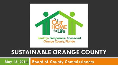 SUSTAINABLE ORANGE COUNTY Board of County Commissioners May 13, 2014.