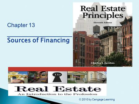 © 2010 by Cengage Learning Sources of Financing Chapter 13 ________________ Sources of Financing.