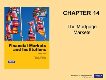 Copyright © 2012 Pearson Education. All rights reserved. CHAPTER 14 The Mortgage Markets.