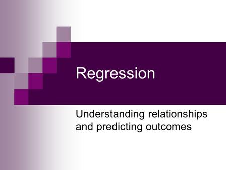 Regression Understanding relationships and predicting outcomes.