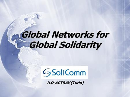 Global Networks for Global Solidarity ILO-ACTRAV (Turin)