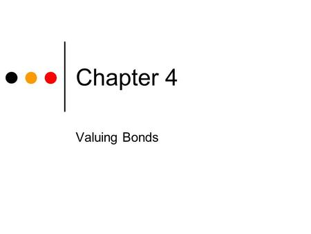 Chapter 4 Valuing Bonds Chapter 4 Topic Overview u Bond Characteristics u Annual and Semi-Annual Bond Valuation u Reading Bond Quotes u Finding Returns.