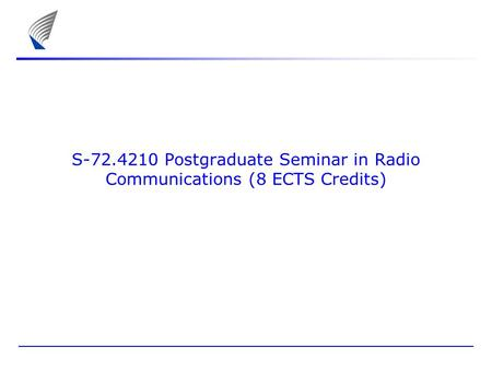 S-72.4210 Postgraduate Seminar in Radio Communications (8 ECTS Credits)