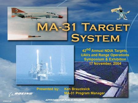 GP45001017.ppt 42 nd Annual NDIA Targets, UAVs and Range Operations Symposium & Exhibition 17 November, 2004 Presented by:Ken Braucksick MA-31 Program.