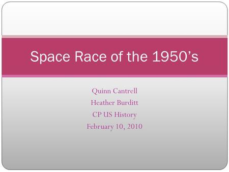 Quinn Cantrell Heather Burditt CP US History February 10, 2010 Space Race of the 1950's.