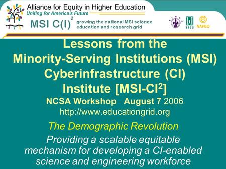 Lessons from the Minority-Serving Institutions (MSI) Cyberinfrastructure (CI) Institute [MSI-CI 2 ] NCSA Workshop August 7 2006