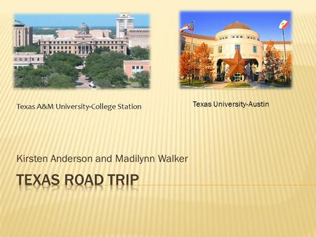 Kirsten Anderson and Madilynn Walker Texas A&M University-College Station Texas University-Austin.