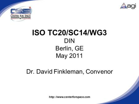 Http: //www.centerforspace.com ISO TC20/SC14/WG3 DIN Berlin, GE May 2011 Dr. David Finkleman, Convenor.