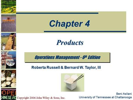 Copyright 2006 John Wiley & Sons, Inc. Beni Asllani University of Tennessee at Chattanooga Products Operations Management - 6 th Edition Chapter 4 Roberta.