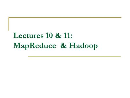 Lectures 10 & 11: MapReduce & Hadoop. Placing MapReduce in the course context Programming environments:  Threads On what type of architecture? What are.