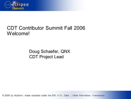 © 2006 by «Author»; made available under the EPL v1.0 | Date | Other Information, if necessary Doug Schaefer, QNX CDT Project Lead CDT Contributor Summit.