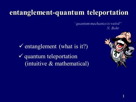 1 entanglement-quantum teleportation entanglement-quantum teleportation entanglement (what is it?) quantum teleportation (intuitive & mathematical) ' quantum.