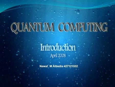 Nawaf M Albadia 427121532. Introduction. Quantum Physical Phenomena. Quantum Computing in more details. Quantum Algorithms. Quantum Cryptography. Quantum.