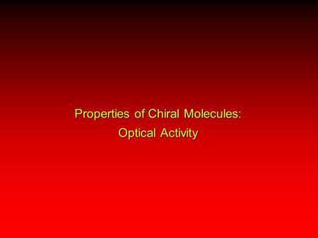 Properties of Chiral Molecules: Optical Activity.