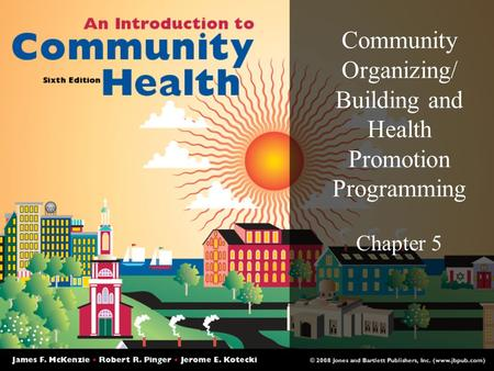 Community Organizing/ Building and Health Promotion Programming Chapter 5.