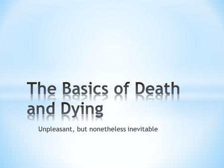 Unpleasant, but nonetheless inevitable. Death: The is the termination of the biological functions that sustain a living organismbiologicallivingorganism.