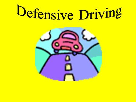 DEFENSE!!!!!! Emotions/ Road Rage Communicating Space Cushion Changing Lanes Passing/ Being Passed Following Distance Inclement Weather/ Road Conditions.