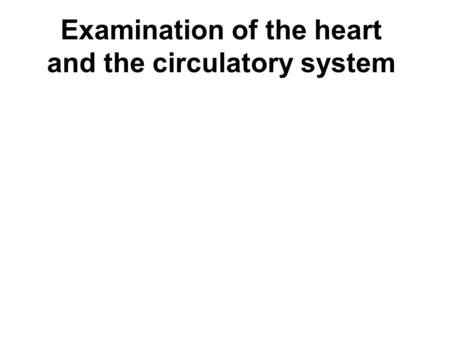 Examination of the heart and the circulatory system.