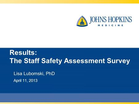 Results: The Staff Safety Assessment Survey Lisa Lubomski, PhD April 11, 2013.