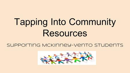 Tapping Into Community Resources Supporting McKinney-Vento Students.