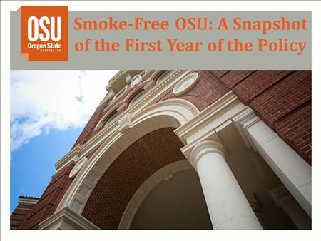 Smoke-Free OSU: A Snapshot of the First Year of the Policy.