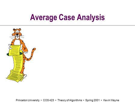 Princeton University COS 423 Theory of Algorithms Spring 2001 Kevin Wayne Average Case Analysis.