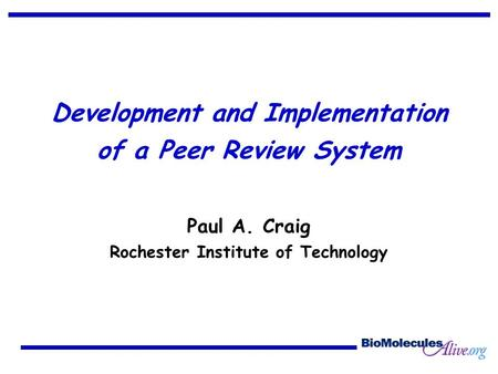 Development and Implementation of a Peer Review System Paul A. Craig Rochester Institute of Technology.