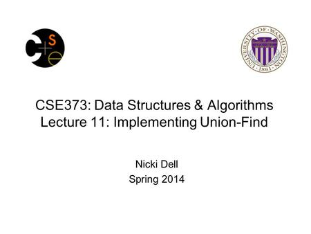 CSE373: Data Structures & Algorithms Lecture 11: Implementing Union-Find Nicki Dell Spring 2014.