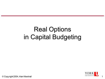 © Copyright 2004, Alan Marshall1 Real Options in Capital Budgeting.