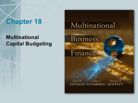 Chapter 18 Multinational Capital Budgeting. Copyright © 2004 Pearson Addison-Wesley. All rights reserved. 18-2 Multinational Capital Budgeting Although.