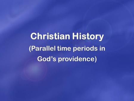 Christian History (Parallel time periods in God's providence)