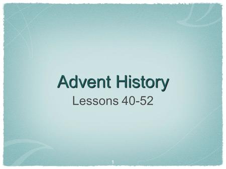 1 Advent History Lessons 40-52. 2 The lessons this quarter review our Adventist heritage. Beginning with early Advent history, the lessons cover the major.