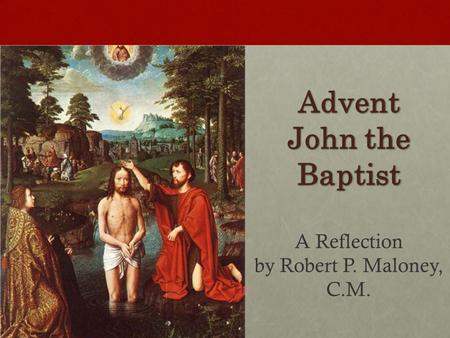 Advent John the Baptist A Reflection by Robert P. Maloney, C.M.