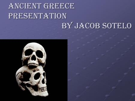 Ancient Greece presentation by Jacob SOTELO. Art and Ancient Greece This Sculpture is the most important surviving form of Ancient Greek arts, but only.