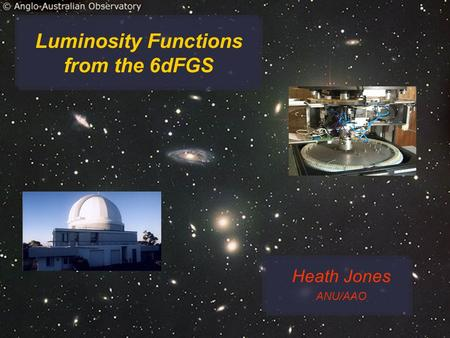 Luminosity Functions from the 6dFGS Heath Jones ANU/AAO.