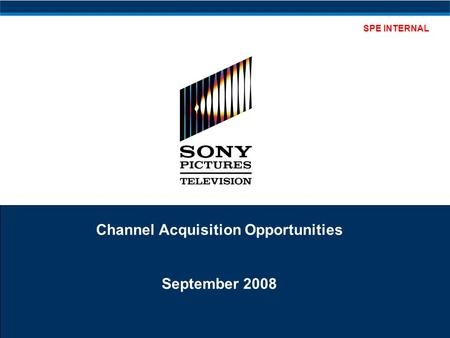SPE INTERNAL Channel Acquisition Opportunities September 2008.