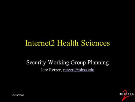10/29/2000 Internet2 Health Sciences Security Working Group Planning Jere Retzer,