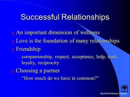 Mayfield Publishing Company Successful Relationships  An important dimension of wellness  Love is the foundation of many relationships  Friendship –