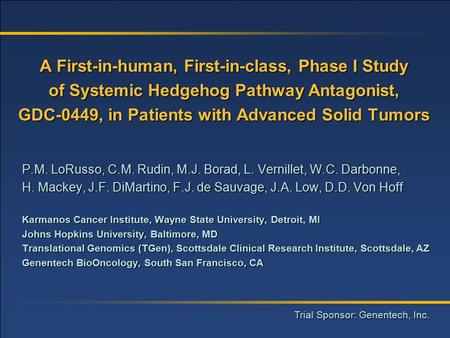 A First-in-human, First-in-class, Phase I Study of Systemic Hedgehog Pathway Antagonist, GDC-0449, in Patients with Advanced Solid Tumors P.M. LoRusso,