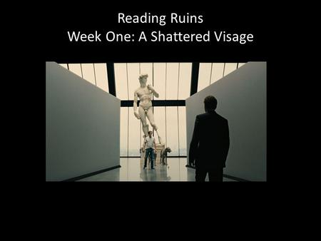 Reading Ruins Week One: A Shattered Visage. Today. Course resources Aims and themes Structure About the readings Intro to ruins Galleries.
