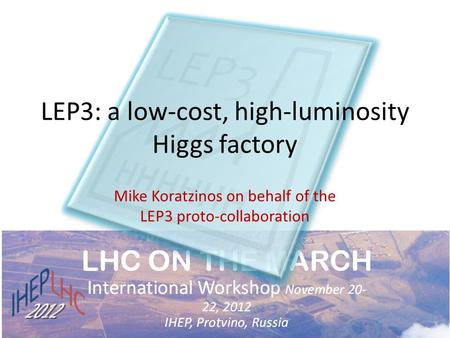 LEP3: a low-cost, high-luminosity Higgs factory Mike Koratzinos on behalf of the LEP3 proto-collaboration.