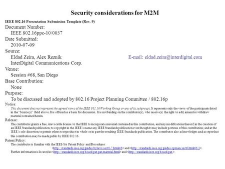 Security considerations for M2M IEEE 802.16 Presentation Submission Template (Rev. 9) Document Number: IEEE 802.16ppc-10/0037 Date Submitted: 2010-07-09.