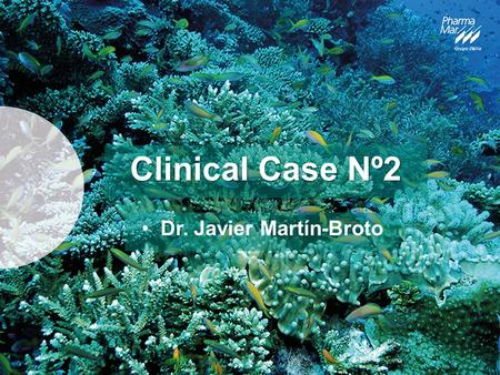 Clinical Case Nº2 Dr. Javier Martín-Broto. Case description 49-year-old man 1 st symptom/sign: Mild pain in right buttock 1 st diagnosis: Core-biopsy: