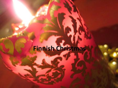 Finnish Christmas. Preparations Cleaning Getting the presents Putting up the christmas calendars Making food Advent candles on 4 Sundays before Christmas.